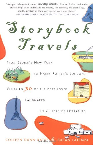 Storybook Travels: From Eloise's New York to Harry Potter's London, Visits to 30 of the Best-Loved Landmarks in Children's Literature - Colleen Dunn Bates, Susan La Tempa