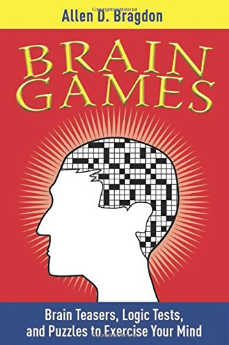 Brain Games: Brain Teasers, Logic Tests, and Puzzles to Exercise Your Mind (Brain Teasers Series) - Allen Bragdon