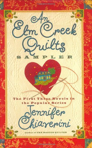An Elm Creek Quilts Sampler: The First Three Novels in the Popular Series (The Elm Creek Quilts) - Chiaverini, Jennifer