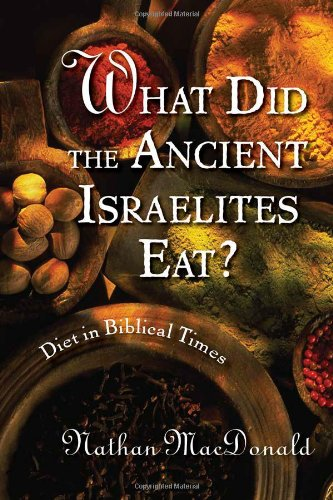What Did the Ancient Israelites Eat?: Diet in Biblical Times - Nathan MacDonald