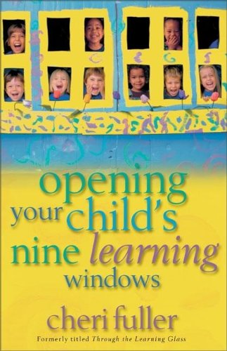 Opening Your Child's Nine Learning Windows - Cheri Fuller