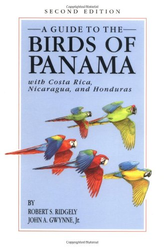 A Guide to the Birds of Panama: With Costa Rica, Nicaragua, and Honduras - Robert S. Ridgely; John A. Gwynne