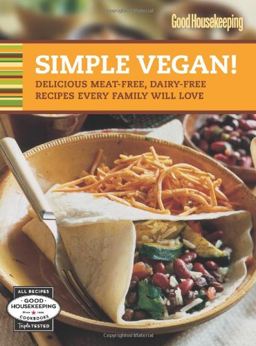 Good Housekeeping Simple Vegan!: Delicious Meat-Free, Dairy-Free Recipes Every Family Will Love (Good Housekeeping Cookbooks) - Good Housekeeping