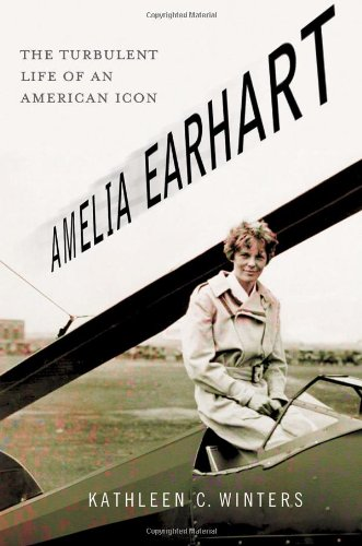 Amelia Earhart: The Turbulent Life of an American Icon - Kathleen C. Winters