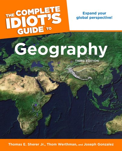 The Complete Idiot's Guide to Geography, 3rd Edition (Idiot's Guides) - Thomas E. Sherer Jr., Thom Werthman, Joseph Gonzales