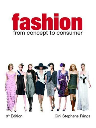 Fashion: From Concept to Consumer (9th Edition) - Gini Stephens Frings