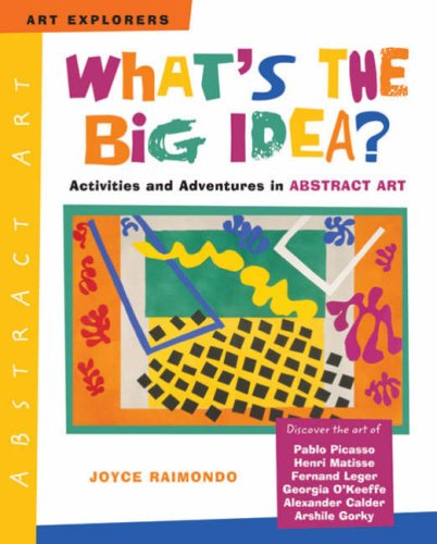 What's the Big Idea?: Activities and Adventures in Abstract Art (Art Explorers) - Joyce Raimondo