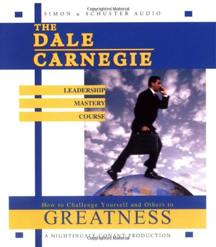 The Dale Carnegie Leadership Mastery Course: How To Challenge Yourself and Others To Greatness - Dale Carnegie