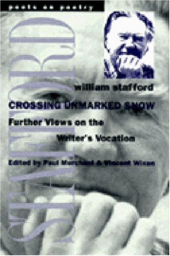 Crossing Unmarked Snow: Further Views on the Writer's Vocation (Poets on Poetry) - William Stafford