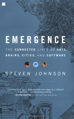 Emergence: The Connected Lives of Ants, Brains, Cities, and Software - Steven Johnson