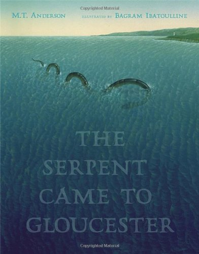 The Serpent Came to Gloucester - M.T. Anderson