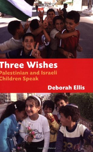 Three Wishes: Palestinian and Israeli Children Speak - Deborah Ellis