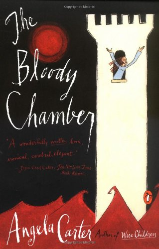 The Bloody Chamber: And Other Stories - Angela Carter