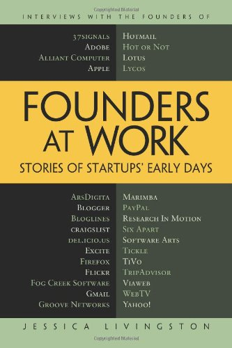 Founders at Work: Stories of Startups' Early Days - Jessica Livingston