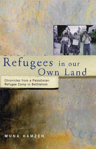Refugees in Our Own Land: Chronicles From a Palestinian Refugee Camp in Bethlehem - Muna Hamzeh