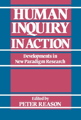 Human Inquiry in Action: Developments in New Paradigm Research - Peter Reason