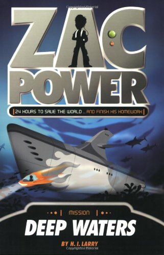Zac Power #2: Deep Waters: 24 Hours to Save The World ... And Finish His Homework - H.I. Larry