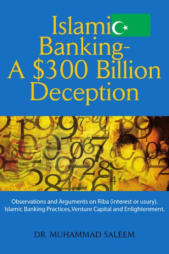 Islamic Banking - A $300 Billion Deception: Observations and Arguments on Riba (interest or usury), Islamic Banking Practices, Venture Capit - Muhammad Saleem