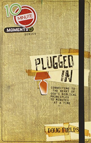 10 Minute Moments: Plugged In: Connecting to the Heart of God's Biblical Principles 10 Minutes at a Time - Doug Fields