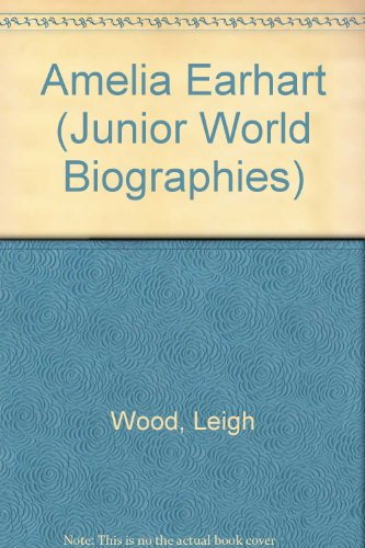 Amelia Earhart: Daring Aviator (Junior World Biographies) - Leigh Wood Wood
