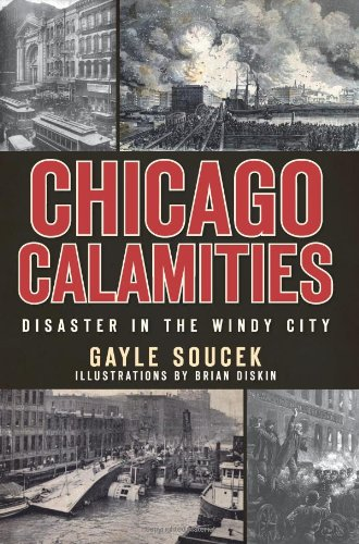 Chicago Calamities:: Disaster in the Windy City - Gayle Soucek