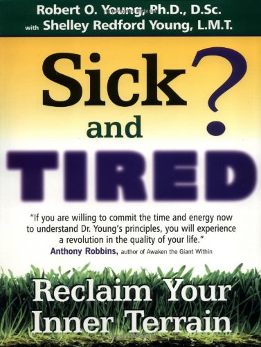 Sick and Tired?: Reclaim Your Inner Terrain - Robert O. Young, Shelley Redford Young