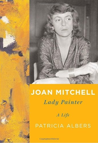 Joan Mitchell: Lady Painter - Patricia Albers