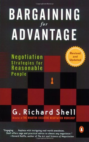 Bargaining for Advantage: Negotiation Strategies for Reasonable People 2nd Edition - G. Richard Shell