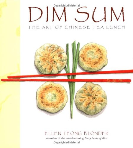 Dim Sum: The Art of Chinese Tea Lunch - Ellen Leong Blonder