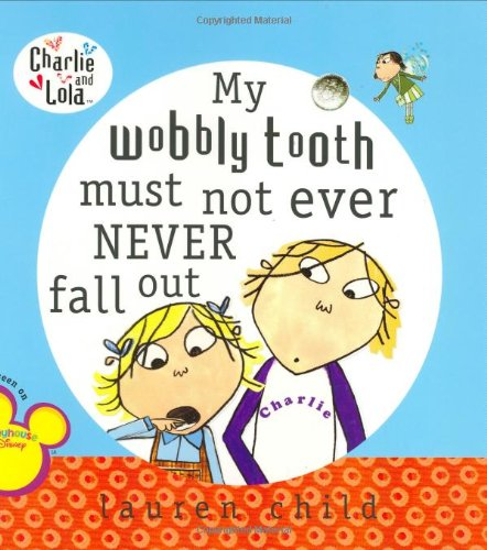 My Wobbly Tooth Must Not Ever Never Fall Out (Charlie and Lola) - Lauren Child