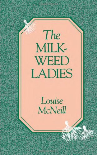 The Milkweed Ladies - Louise McNeill