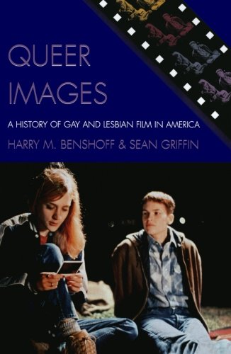 Queer Images: A History of Gay and Lesbian Film in America (Genre and Beyond: A Film Studies Series) - Harry M. Benshoff; Sean Griffin