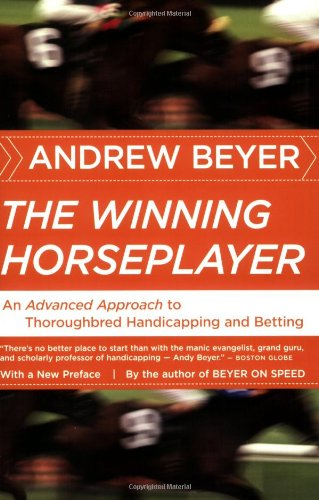 The Winning Horseplayer: An Advanced Approach to Thoroughbred Handicapping and Betting - Andrew Beyer