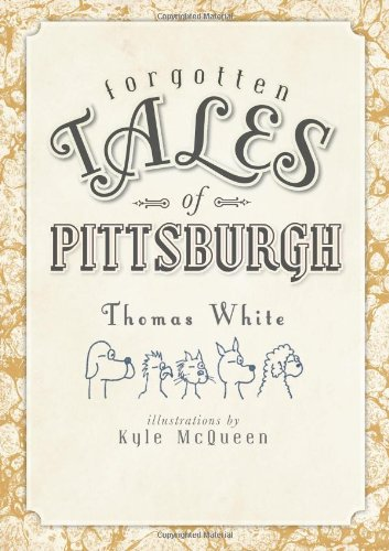 Forgotten Tales of Pittsburgh - Thomas White
