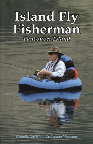 Island Fly Fisherman: Vancouver Island (Island Fisherman) - Robert H. Jones; Larry E. Stefanyk