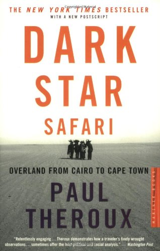 Dark Star Safari: Overland from Cairo to Capetown - Paul Theroux