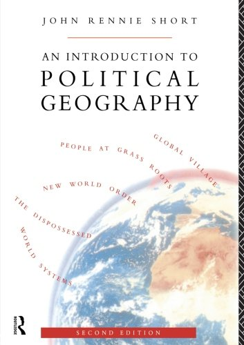 An Introduction to Political Geography - John Rennie Short