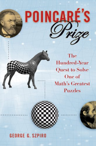 Poincare's Prize: The Hundred-Year Quest to Solve One of Math's Greatest Puzzles - George G. Szpiro
