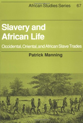 Slavery and African Life: Occidental, Oriental, and African Slave Trades (African Studies) - Patrick Manning