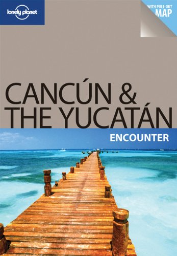 Lonely Planet Cancun  &  the Yucatan Encounter - Greg Benchwick