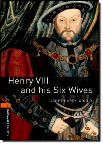 Henry VIII  &  Six Wives (Oxford Bookworms Library) - Janet Hardy-Gould
