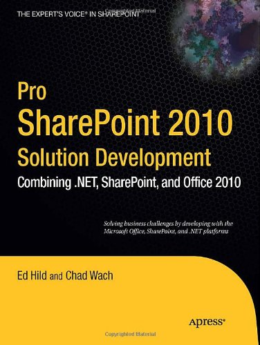 Pro SharePoint 2010 Solution Development: Combining .NET, SharePoint, and Office 2010 (Expert's Voice in Sharepoint) - Ed Hild; Chad Wach