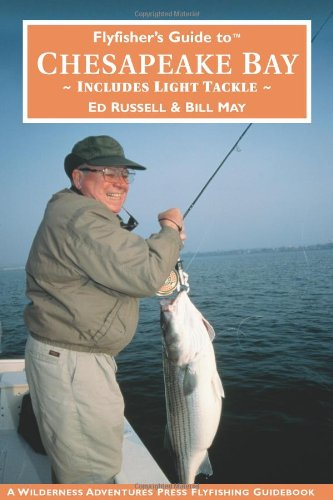 Flyfisher's Guide to Chesapeake Bay: Includes Light Tackle (Wilderness Adventures Flyfishing Guidebook) (Wilderness Adventures Flyfishing Gu - Ed Russell; Bill May