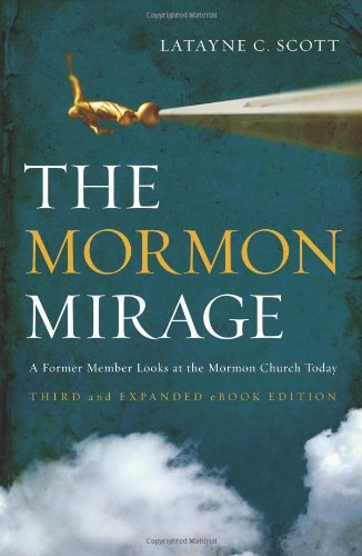 The Mormon Mirage: A Former Member Looks at the Mormon Church Today - Latayne C. Scott