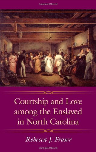Courtship and Love among the Enslaved in North Carolina (Margaret Walker Alexander Series in African American Studies) - Rebecca J. Fraser