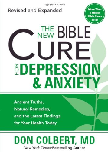 The New Bible Cure For Depression & Anxiety: Ancient Truths, Natural Remedies, and the Latest Findings for Your Health Today (New Bible Cure - Donald Colbert