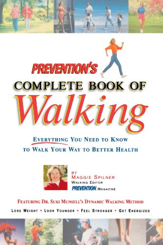 Prevention's Complete Book of Walking: Everything You Need to Know to Walk Your Way to Better Health - Maggie Spilner