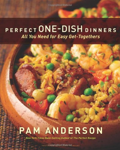 Perfect One-Dish Dinners: All You Need for Easy Get-Togethers - Pam Anderson
