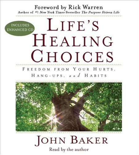 Life's Healing Choices: Freedom from Your Hurts, Hang-ups, and Habits - John Baker
