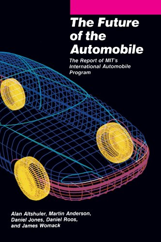 The Future of the Automobile: The Report of MIT's International Automobile Program - Alan Altshuler; Martin Anderson; Daniel Jones; Daniel Roos; James P. Womack